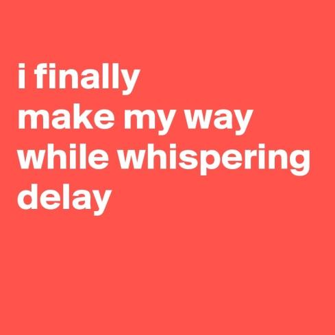 i-finally-make-my-way-while-whispering-delay