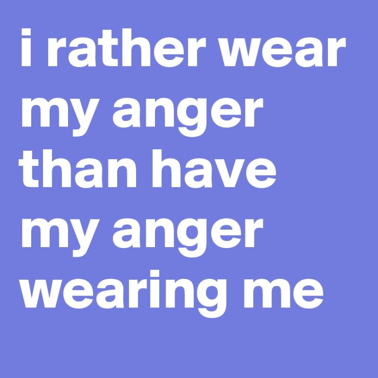 i-rather-wear-my-anger-than-have-my-anger-wearing