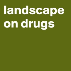 landscape-on-drugs