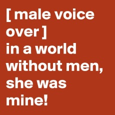 male-voice-over-in-a-world-without-men-she-was-mi